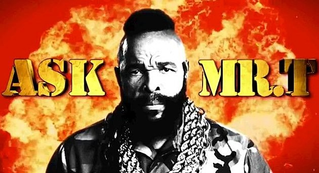 Mr. T Answers Your Questions